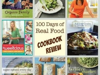 cookbook review 100 Days of Real Food 350x263 - Cookbook Review: 8 of Our Favorites!