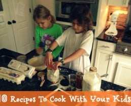 Real Food Tips: 10 Recipes To Cook With Your Kids