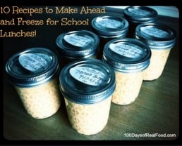 10 Recipes to Make Ahead and Freeze for School Lunches (from 100 Days of Real Food) #schoolunches #realfood