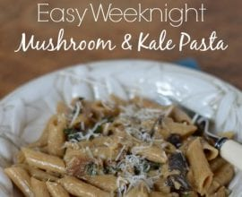 Easy Weeknight Mushroom and Kale Pasta from 100 Days of #RealFood