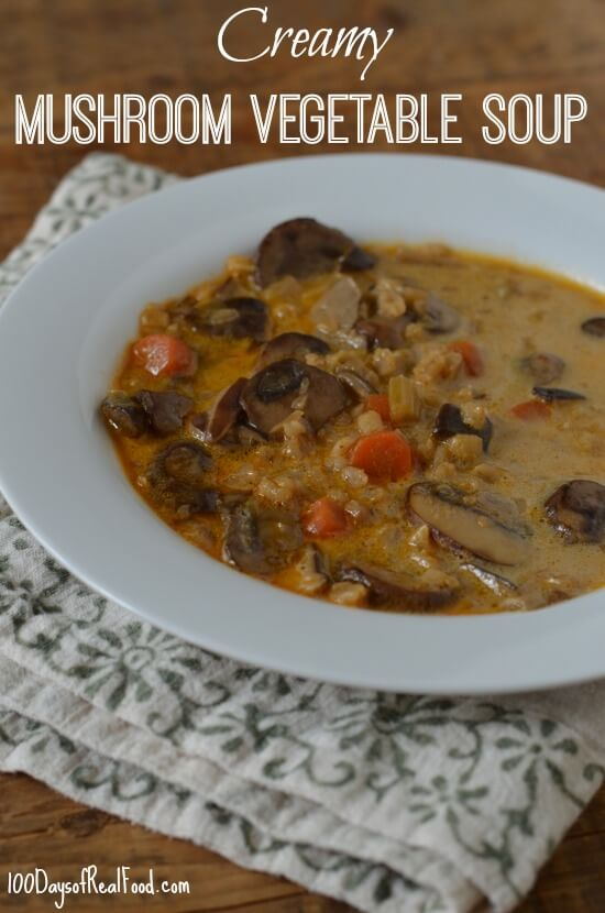 Creamy Mushroom Vegetable Soup from 100 Days of #RealFood