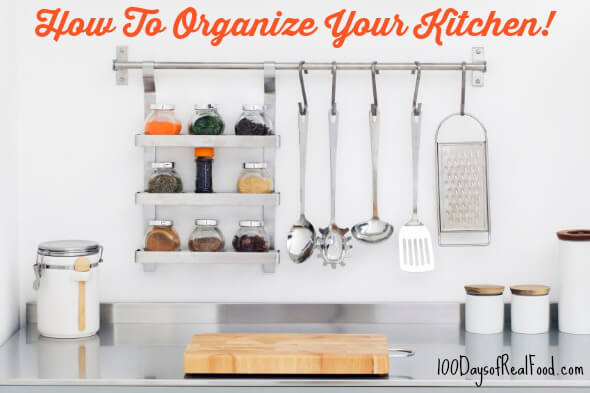 real food tips: how to organize your kitchen » 100 days of real food