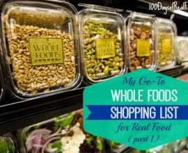 My Go-To Whole Foods Shopping List For Real Food Part 1 on 100 Days of #RealFood