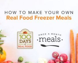How to make your own freezer meals on 100 Days of #RealFood