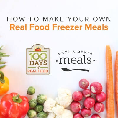 Why You Should Make Your Own Wholesome Freezer Meals on 100 Days of #RealFood