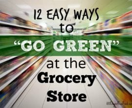 12 Easy Ways To #GoGreen At The Grocery Store on 100 Days of #RealFood