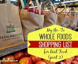 My Go To Whole Foods Shopping List Part 2 on 100 Days of #RealFood