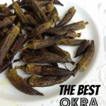 The Best Okra Ive Ever Had on 100 Days of #RealFood