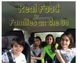 Real food for families on the go on 100 Days of #RealFood