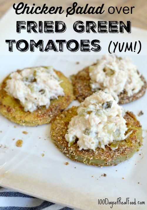 Chicken Salad over Fried Green Tomatoes on 100 Days of Real Food