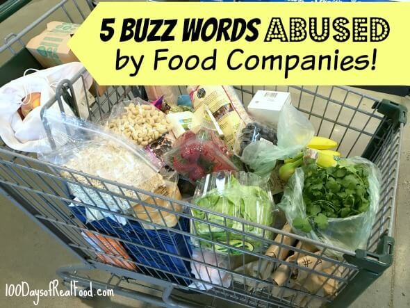 5 Buzz Words Abused by Food Companies on 100 Days of Real Food