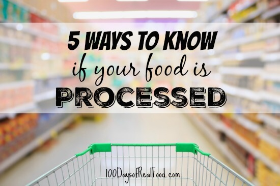 5 ways to know if your food is processed on 100 Days of Real Food
