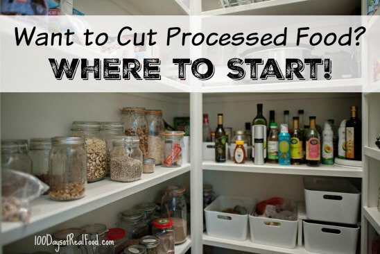 Want to cut processed food? Where to start! on 100 Days of Real Food