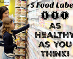 5 Food Labels Not as Healthy as You Think!