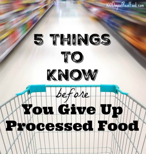 5 Things To Know Before You Give Up Processed Food on 100 Days of Real Food
