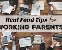 Real Food Tips for Working Parents