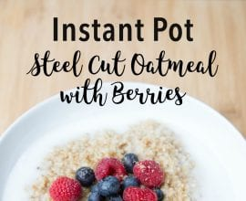 Instant Pot Steel Cut Oats with Berries on 100 Days of Real Food