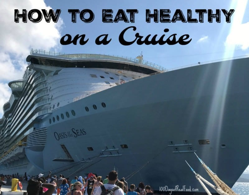 How to eat healthy on a cruise on 100 Days of Real Food