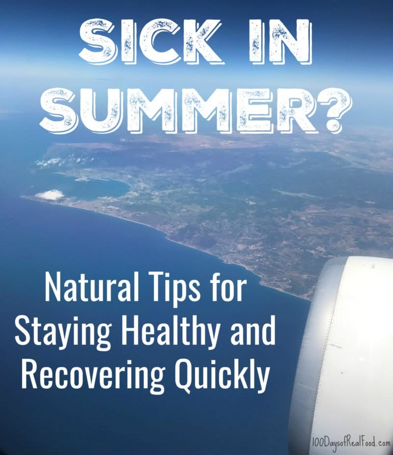 Sick in Summer - Tips to Help on 100 Days of Real Food
