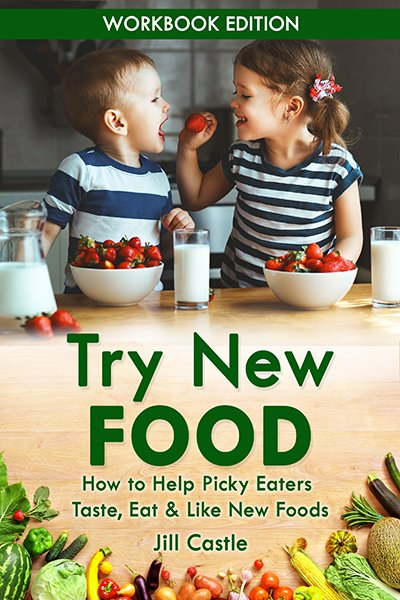Try New Food: How to Help Picky Eaters Taste, Eat & Like New Foods [Workbook]