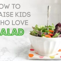 How to raise kids who love salads