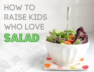 How to raise kids who love salads