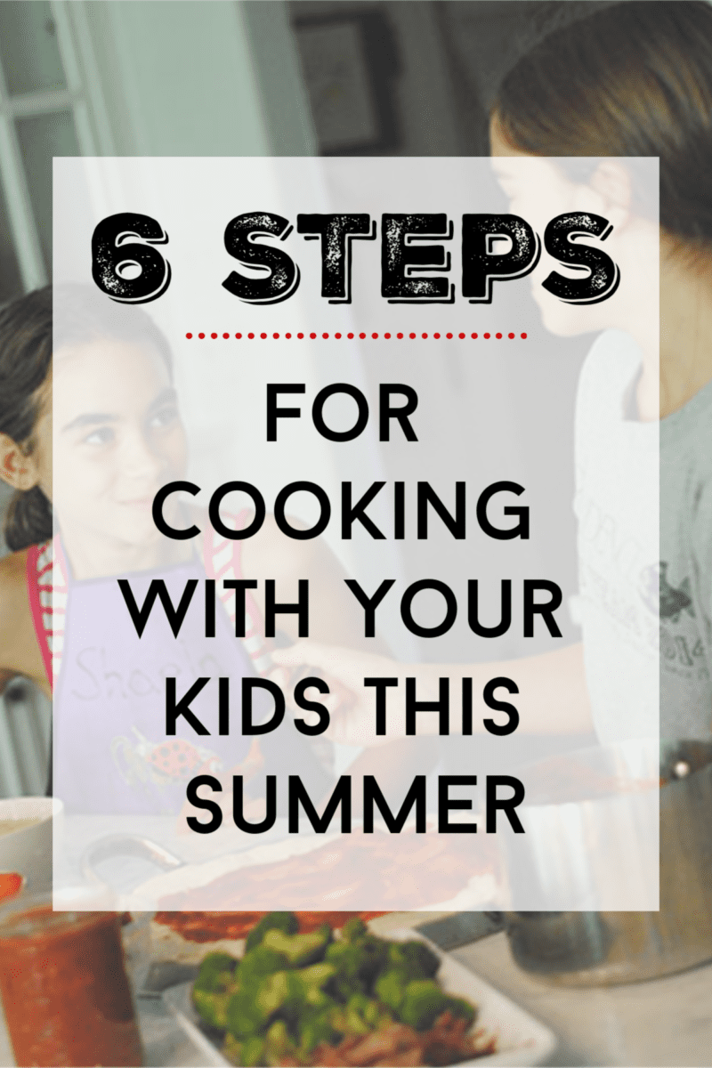 6 steps for cooking iwth your kids this summer