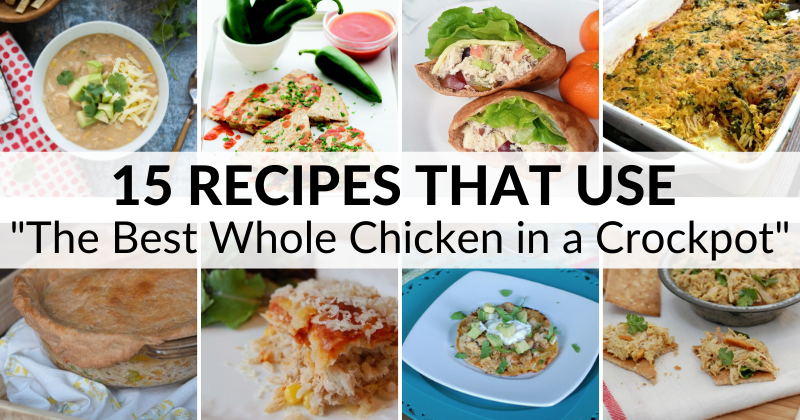 """15 Recipes that use """"The Best Whole Chicken in a Crockpot"""" on 100 Days of Real Food."""